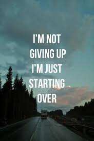 not giving up starting over
